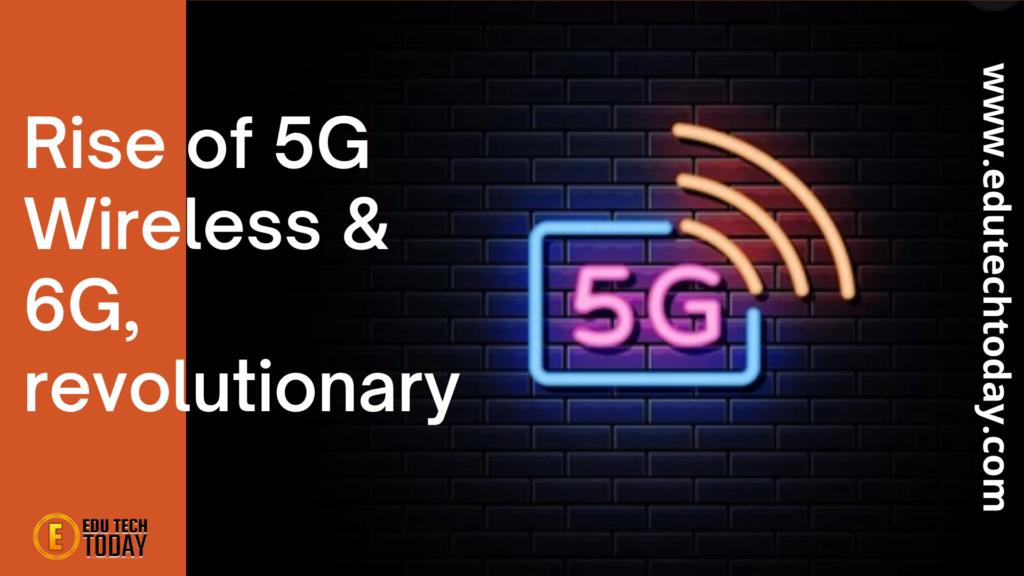 Rise of 5G Wireless & 6G, revolutionary